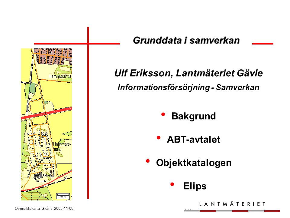Översiktskarta Skåne 2005-11-08 Idealprocess för byggnads- och adressregistrering Bygglovsansökan Handläggning Beslut och expediering Byggnadsregistrering Geometri, riksnycklar samt övriga attribut Adressbrevlåda Registrering av adress Gränssnitt ABT till Lantmäteriet Vid utsättning, lägeskontroll förbättras geometri Gränssnitt ABT till Lantmäteriet Vid utsättning, lägeskontroll förbättras geometri entréadress koordinatsätts Gränssnitt ABT till Lantmäteriet Inventering Ajourhållning Inmätning Byggnadsregistrering Geometri, riksnycklar, och övriga attribut Gränssnitt ABT till Lantmäteriet Status byggnad Status bygglov resp.