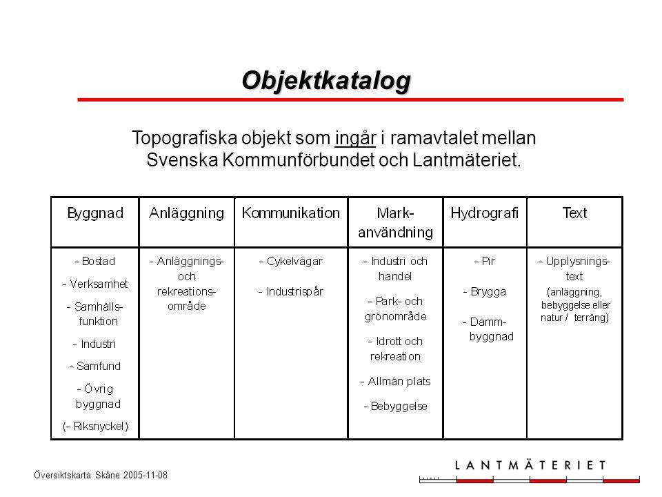Översiktskarta Skåne 2005-11-08 Objektkatalog Topografiska objekt som ingår i ramavtalet mellan Svenska Kommunförbundet och Lantmäteriet.