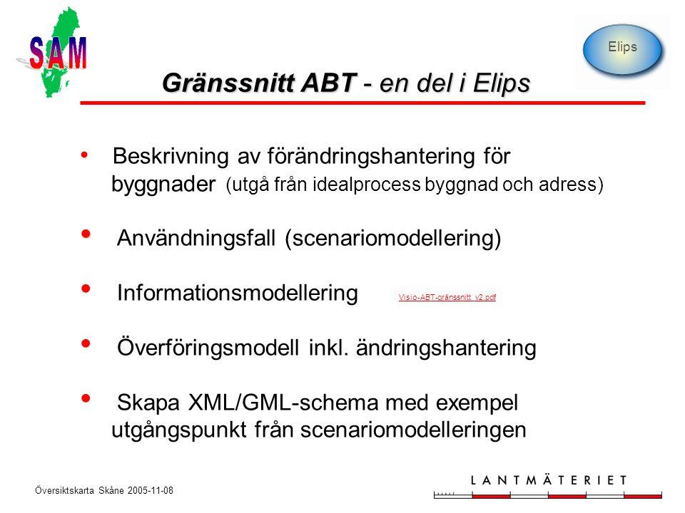 Översiktskarta Skåne 2005-11-08 Gränssnitt ABT - en del i Elips • Beskrivning av förändringshantering för byggnader (utgå från idealprocess byggnad oc