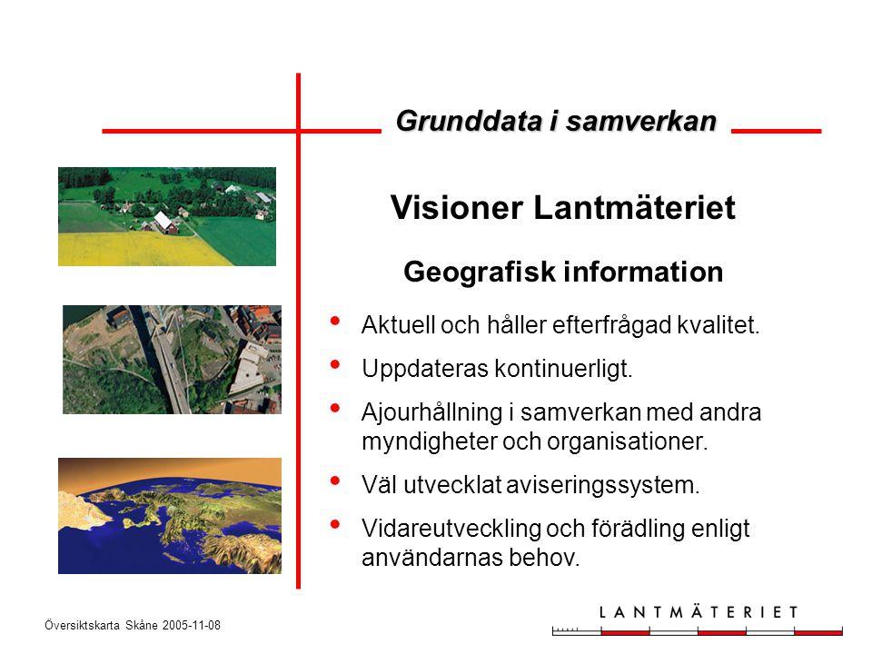Översiktskarta Skåne 2005-11-08 Visioner Lantmäteriet Geografisk information • Aktuell och håller efterfrågad kvalitet. • Uppdateras kontinuerligt. •