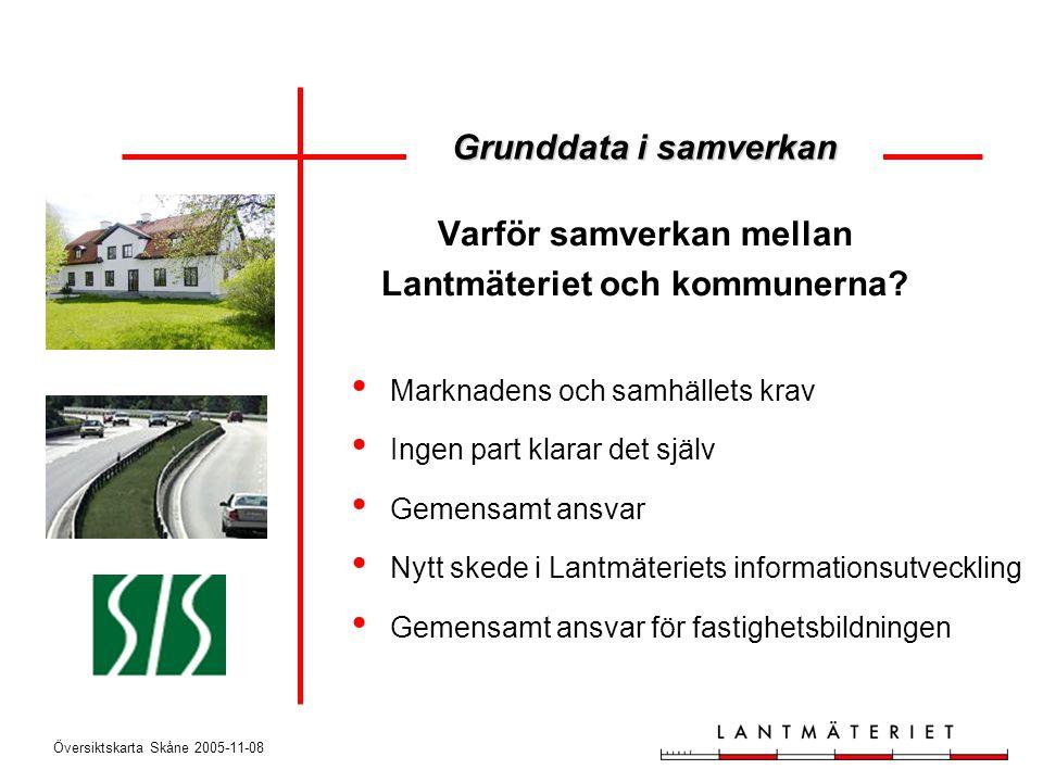 Översiktskarta Skåne 2005-11-08 Varför samverkan mellan Lantmäteriet och kommunerna? • Marknadens och samhällets krav • Ingen part klarar det själv •