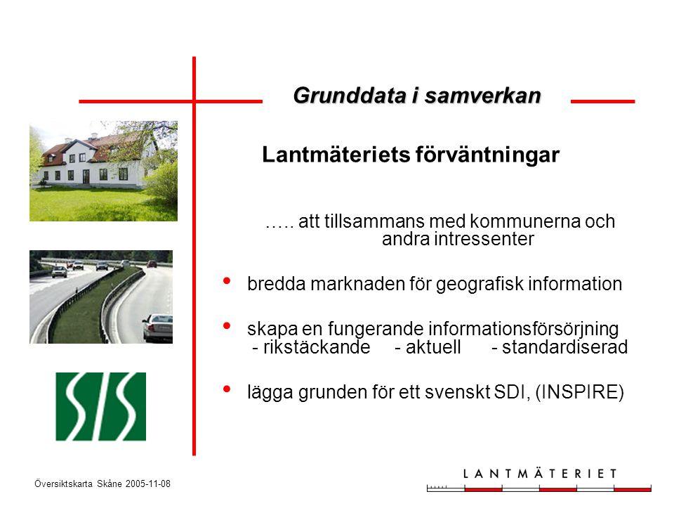 Översiktskarta Skåne 2005-11-08 Lantmäteriets förväntningar ….. att tillsammans med kommunerna och andra intressenter • bredda marknaden för geografis