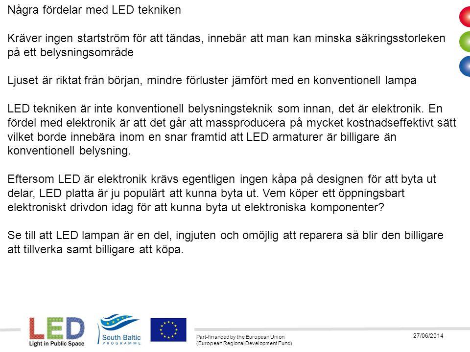 Part-financed by the European Union (European Regional Development Fund) 27/06/2014 Några fördelar med LED tekniken Kräver ingen startström för att tä