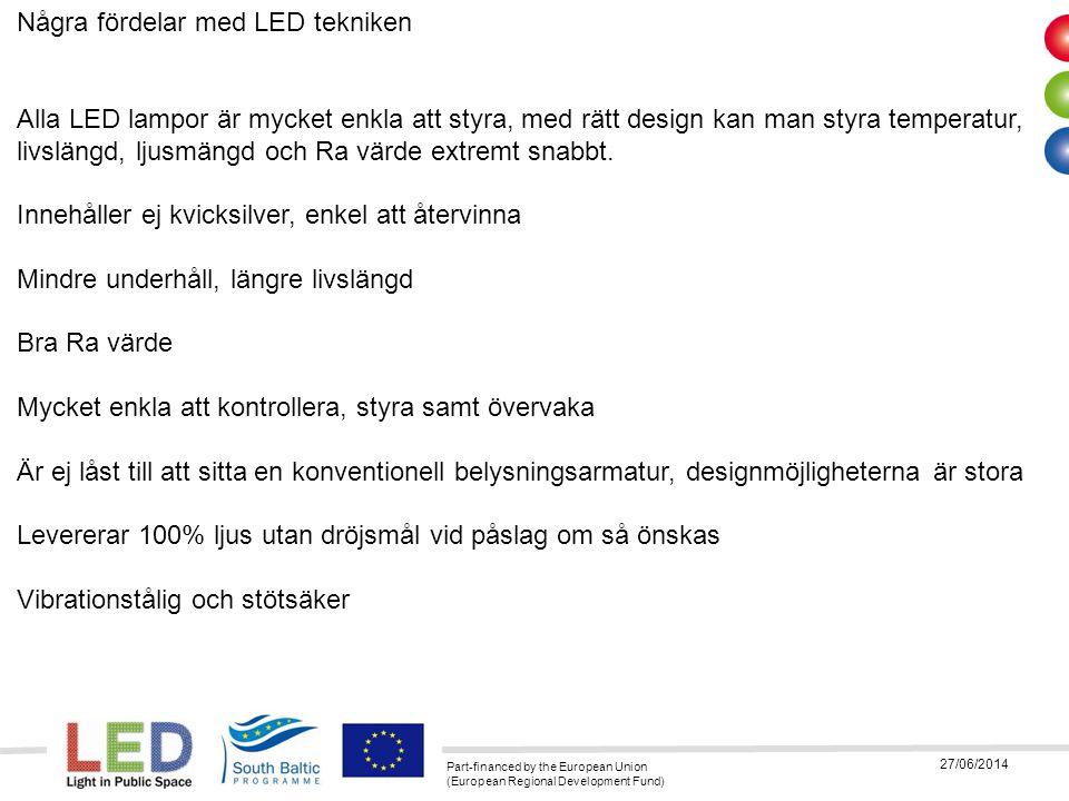 Part-financed by the European Union (European Regional Development Fund) 27/06/2014 Några fördelar med LED tekniken Alla LED lampor är mycket enkla at