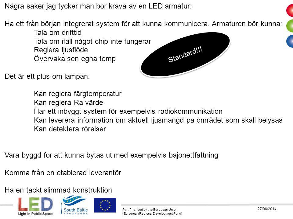 Part-financed by the European Union (European Regional Development Fund) 27/06/2014 Några saker jag tycker man bör kräva av en LED armatur: Ha ett frå