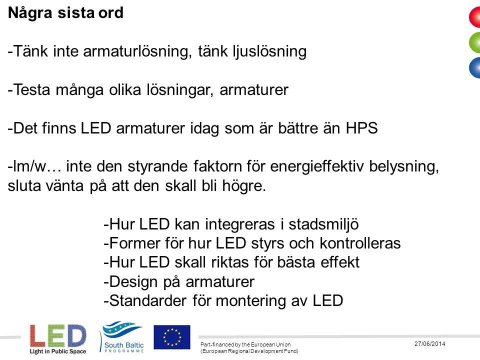 Part-financed by the European Union (European Regional Development Fund) 27/06/2014 Några sista ord -Tänk inte armaturlösning, tänk ljuslösning -Testa