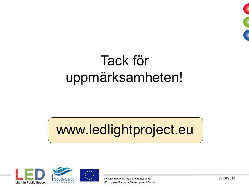 Part-financed by the European Union (European Regional Development Fund) 27/06/2014 Tack för uppmärksamheten! www.ledlightproject.eu