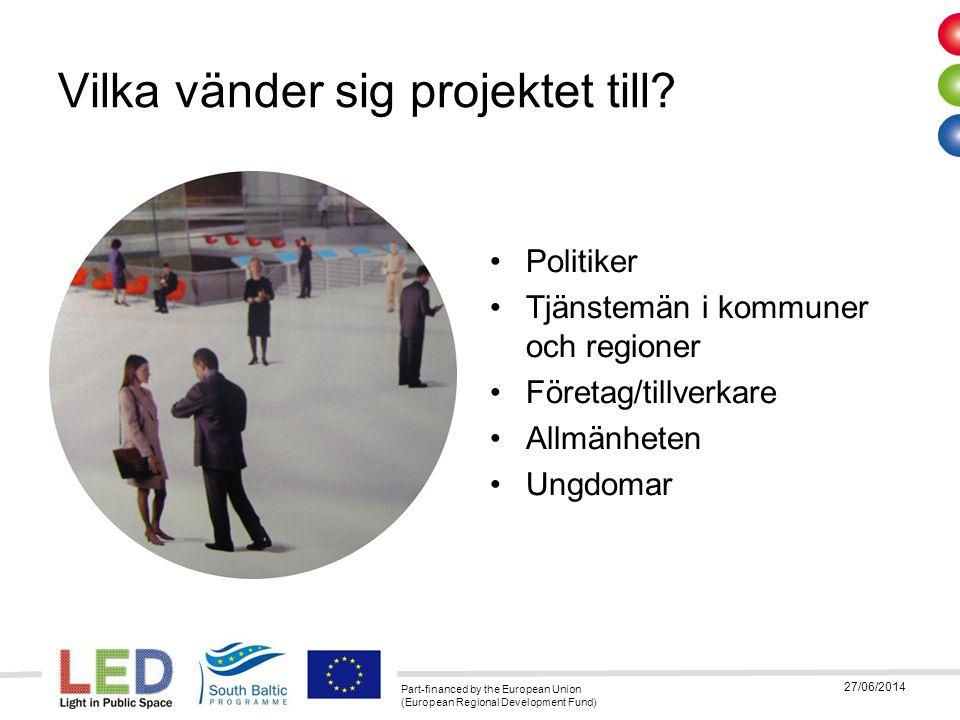 Part-financed by the European Union (European Regional Development Fund) 27/06/2014 Några sista ord -Skaffa en belysningsplan för din kommun -Ta ansvaret som beställare att själv ha kunskapen