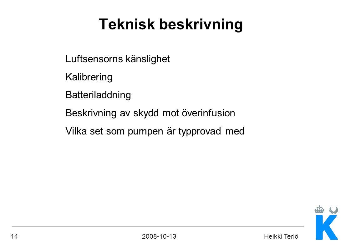 142008-10-13Heikki Teriö Teknisk beskrivning Luftsensorns känslighet Kalibrering Batteriladdning Beskrivning av skydd mot överinfusion Vilka set som p