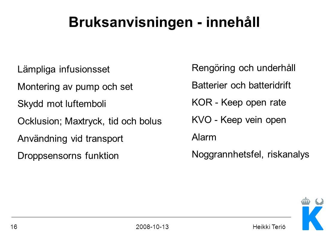 162008-10-13Heikki Teriö Bruksanvisningen - innehåll Lämpliga infusionsset Montering av pump och set Skydd mot luftemboli Ocklusion; Maxtryck, tid och