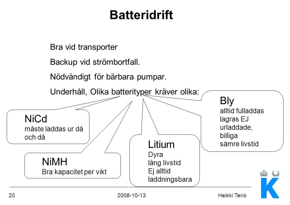 202008-10-13Heikki Teriö Batteridrift Bra vid transporter Backup vid strömbortfall. Nödvändigt för bärbara pumpar. Underhåll, Olika batterityper kräve