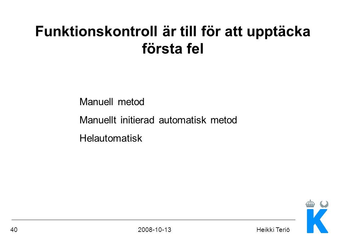 402008-10-13Heikki Teriö Funktionskontroll är till för att upptäcka första fel Manuell metod Manuellt initierad automatisk metod Helautomatisk