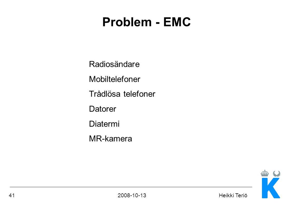 412008-10-13Heikki Teriö Radiosändare Mobiltelefoner Trådlösa telefoner Datorer Diatermi MR-kamera Problem - EMC
