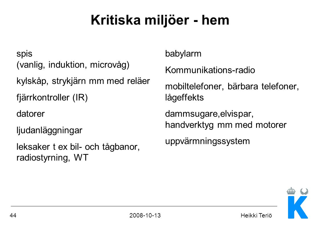 442008-10-13Heikki Teriö spis (vanlig, induktion, microvåg) kylskåp, strykjärn mm med reläer fjärrkontroller (IR) datorer ljudanläggningar leksaker t