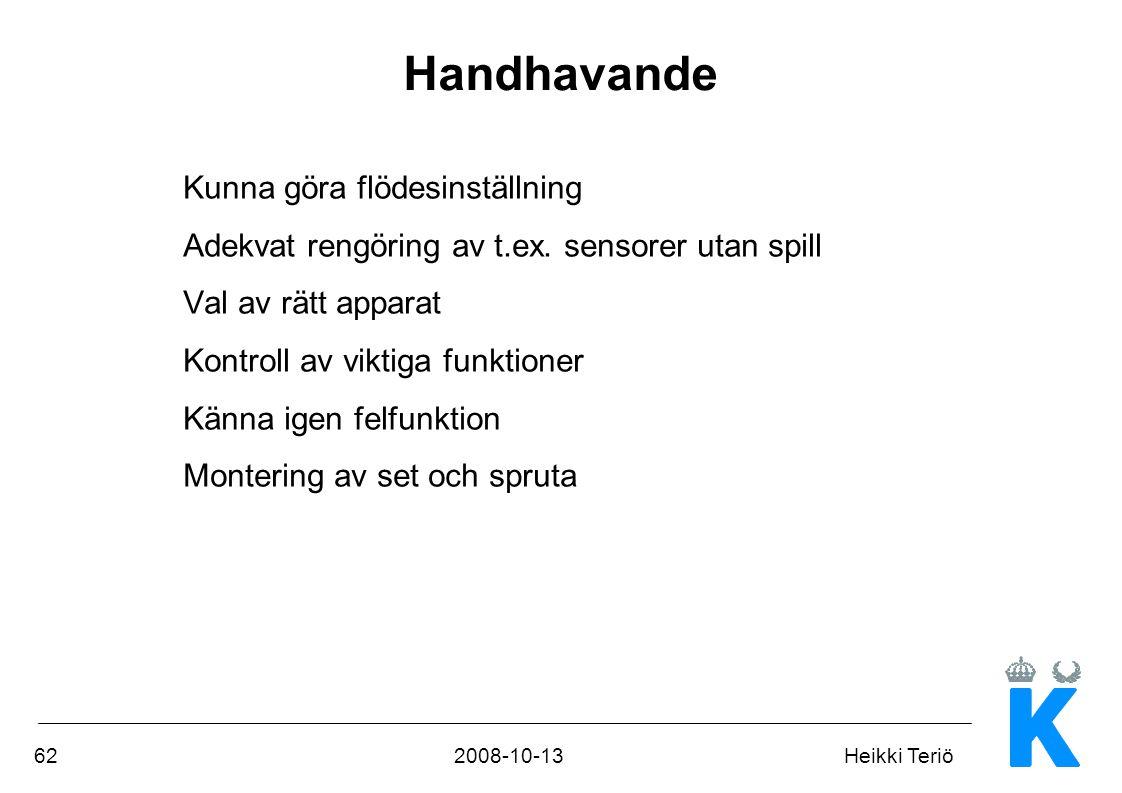622008-10-13Heikki Teriö Handhavande Kunna göra flödesinställning Adekvat rengöring av t.ex. sensorer utan spill Val av rätt apparat Kontroll av vikti