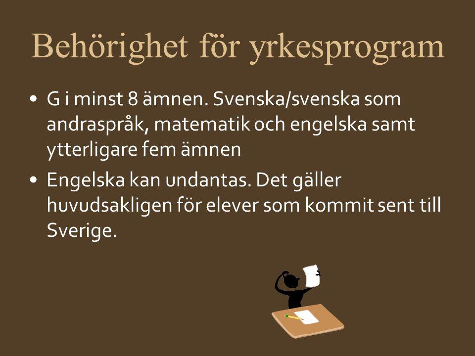 Behörighet för yrkesprogram •G i minst 8 ämnen. Svenska/svenska som andraspråk, matematik och engelska samt ytterligare fem ämnen •Engelska kan undant