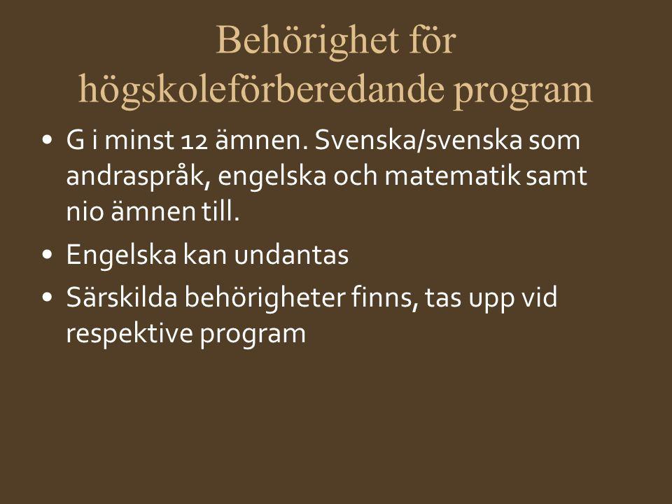 Behörighet för högskoleförberedande program •G i minst 12 ämnen. Svenska/svenska som andraspråk, engelska och matematik samt nio ämnen till. •Engelska