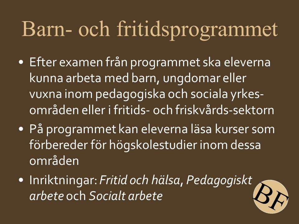 Barn- och fritidsprogrammet •Efter examen från programmet ska eleverna kunna arbeta med barn, ungdomar eller vuxna inom pedagogiska och sociala yrkes-