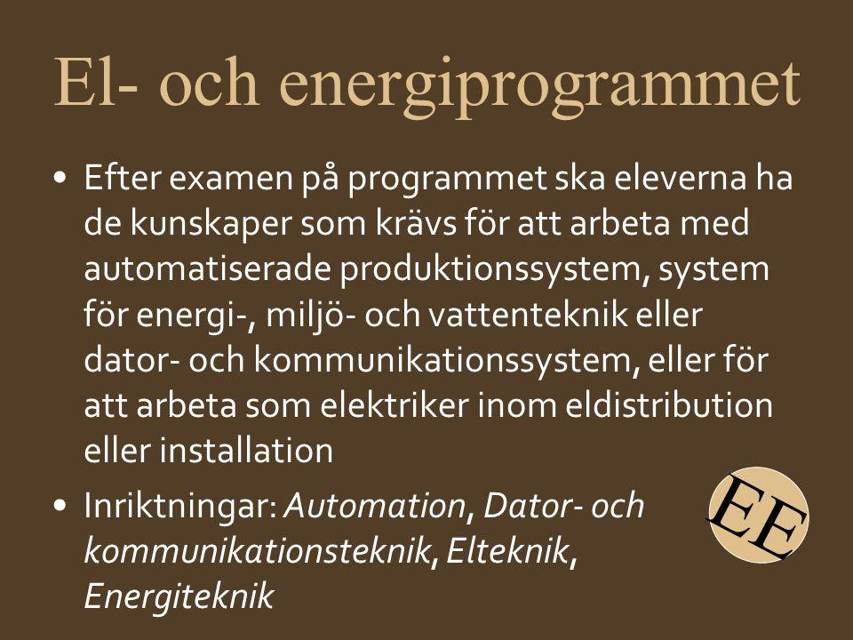 El- och energiprogrammet •Efter examen på programmet ska eleverna ha de kunskaper som krävs för att arbeta med automatiserade produktionssystem, syste