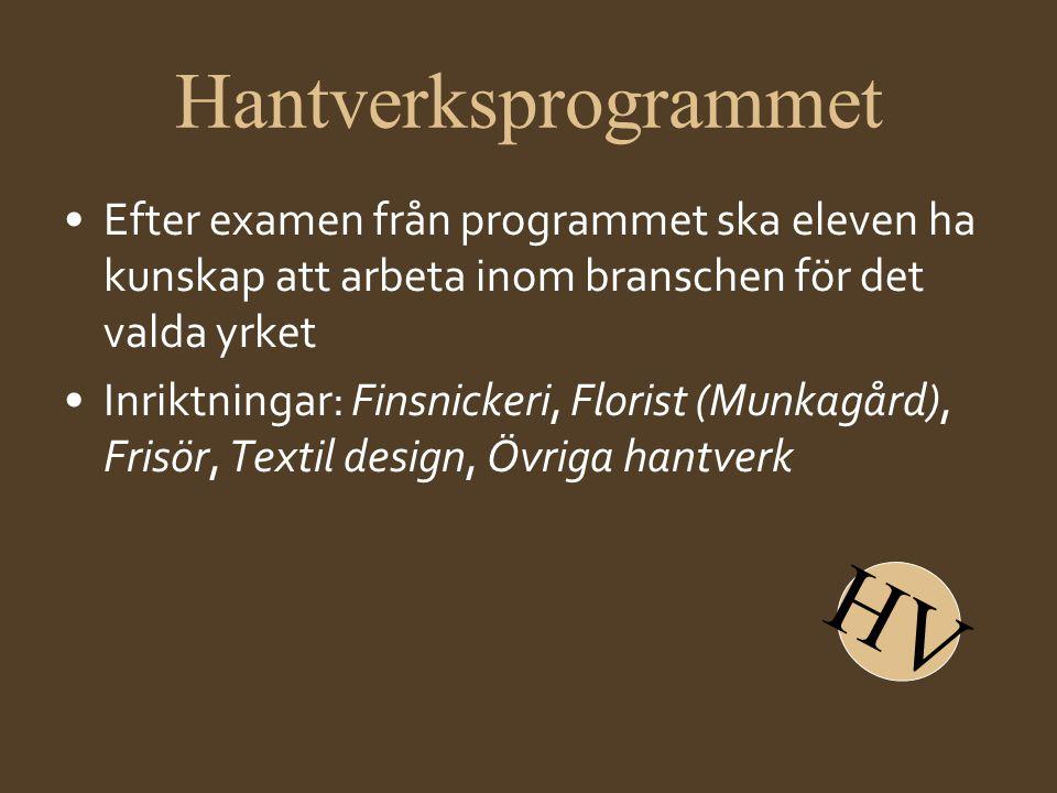 Hantverksprogrammet •Efter examen från programmet ska eleven ha kunskap att arbeta inom branschen för det valda yrket •Inriktningar: Finsnickeri, Flor