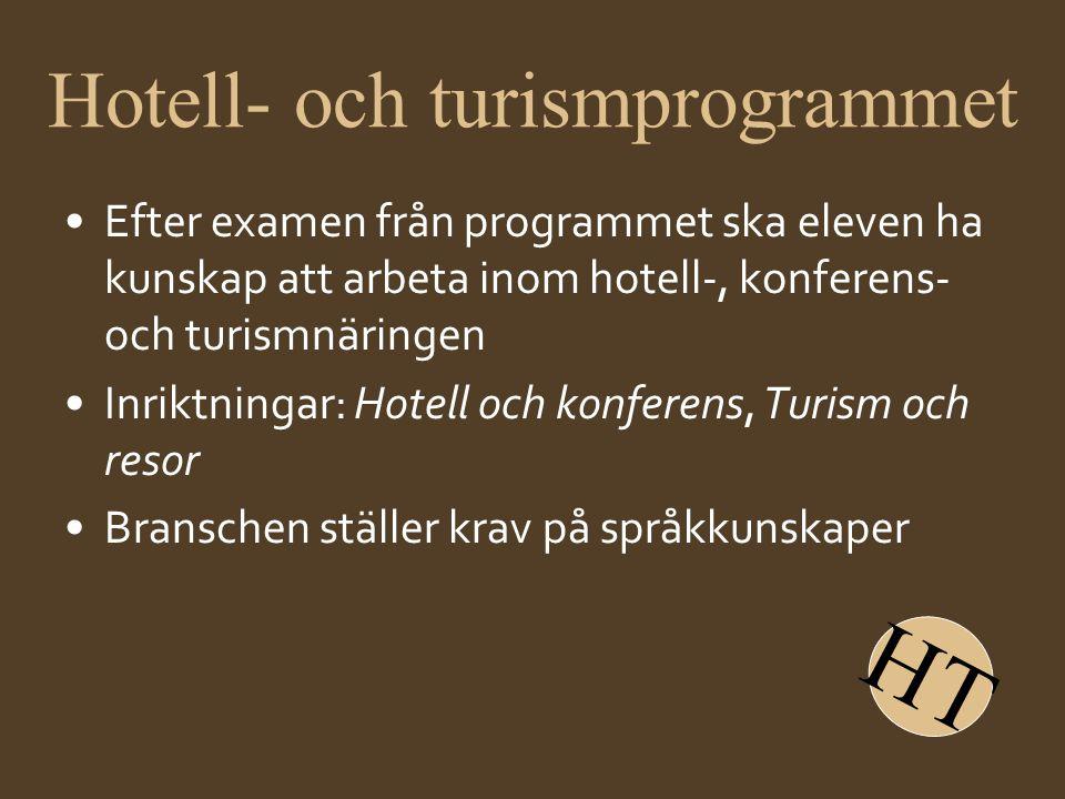 Hotell- och turismprogrammet •Efter examen från programmet ska eleven ha kunskap att arbeta inom hotell-, konferens- och turismnäringen •Inriktningar: