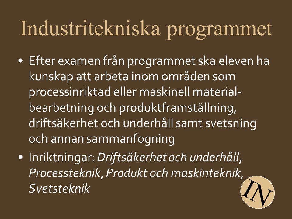Industritekniska programmet •Efter examen från programmet ska eleven ha kunskap att arbeta inom områden som processinriktad eller maskinell material-