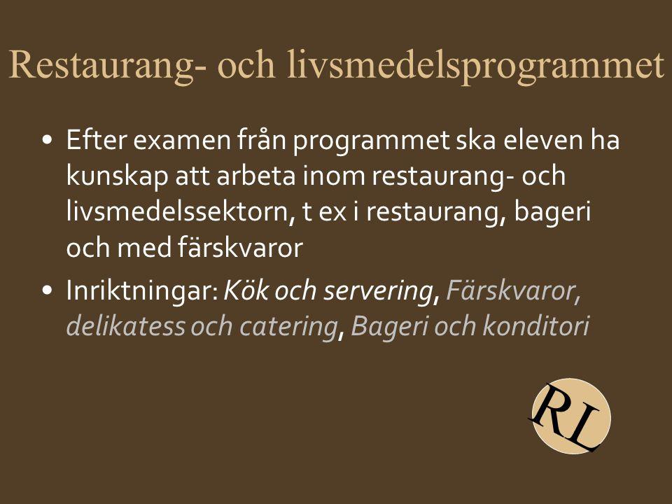 Restaurang- och livsmedelsprogrammet •Efter examen från programmet ska eleven ha kunskap att arbeta inom restaurang- och livsmedelssektorn, t ex i res