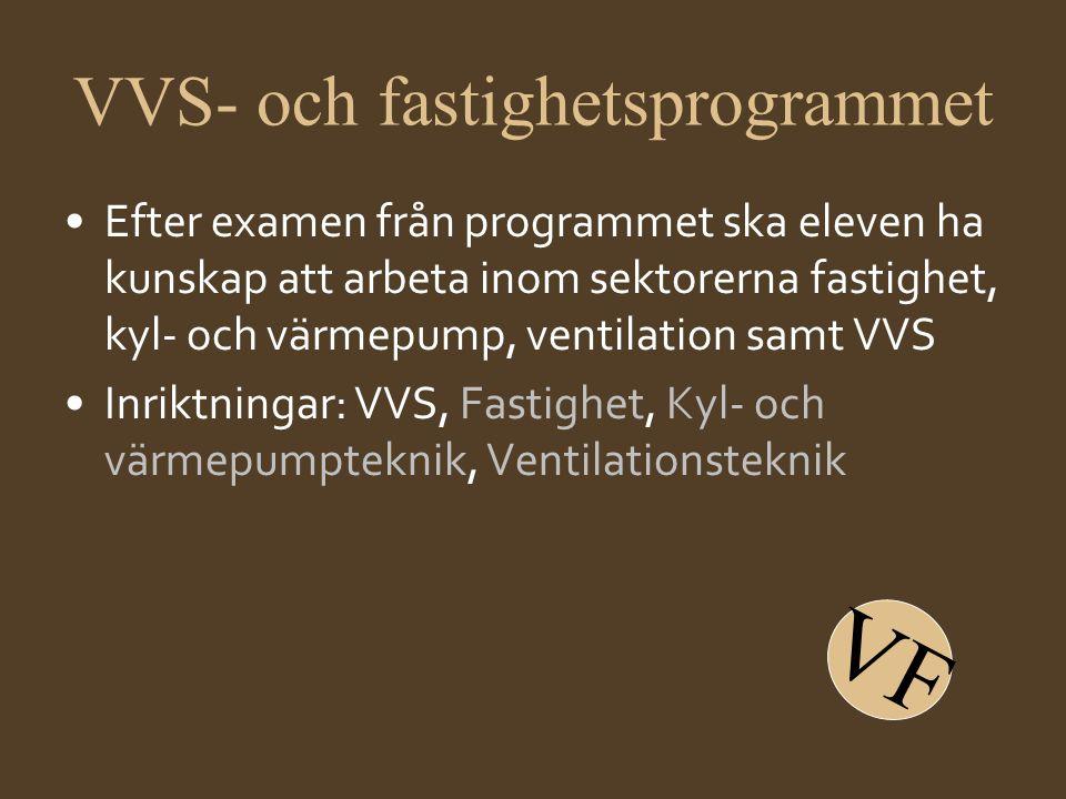 VVS- och fastighetsprogrammet •Efter examen från programmet ska eleven ha kunskap att arbeta inom sektorerna fastighet, kyl- och värmepump, ventilatio