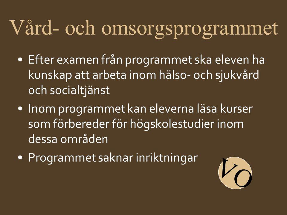 Vård- och omsorgsprogrammet •Efter examen från programmet ska eleven ha kunskap att arbeta inom hälso- och sjukvård och socialtjänst •Inom programmet