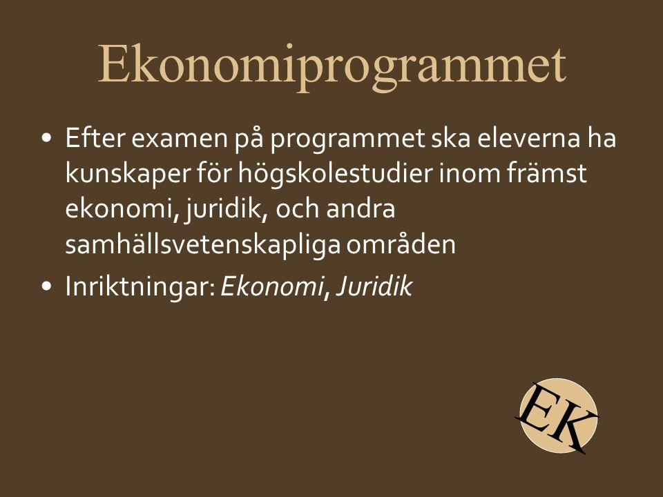 Ekonomiprogrammet •Efter examen på programmet ska eleverna ha kunskaper för högskolestudier inom främst ekonomi, juridik, och andra samhällsvetenskapl
