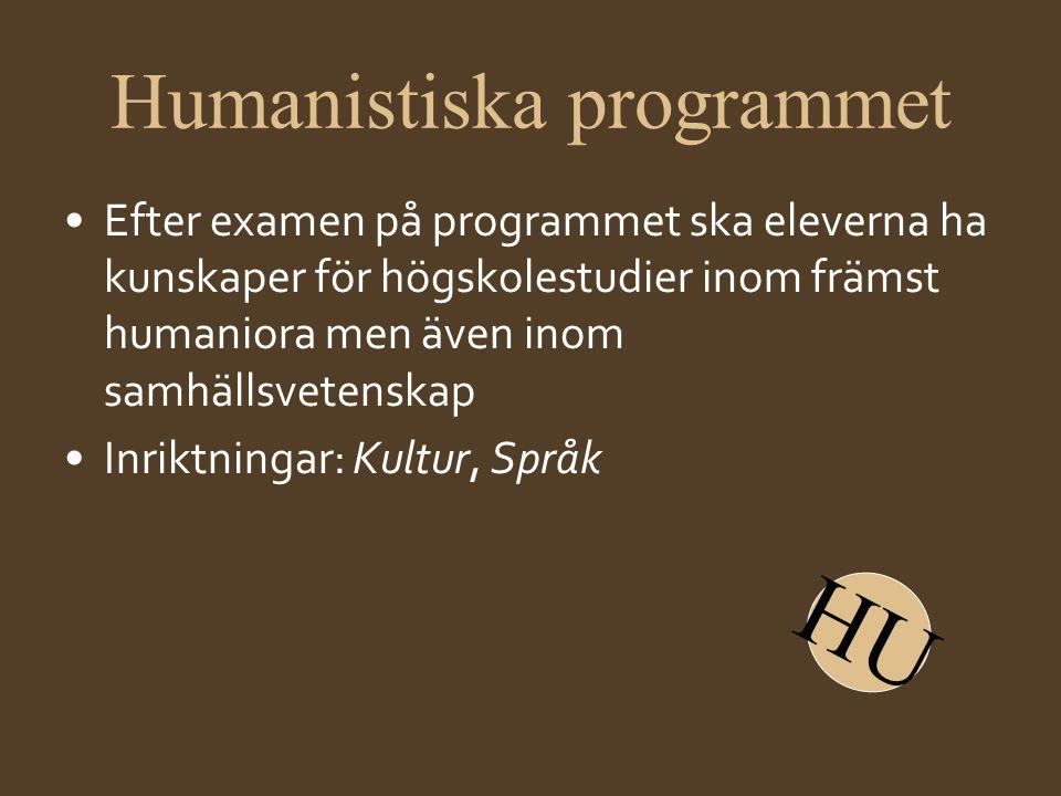Humanistiska programmet •Efter examen på programmet ska eleverna ha kunskaper för högskolestudier inom främst humaniora men även inom samhällsvetenska