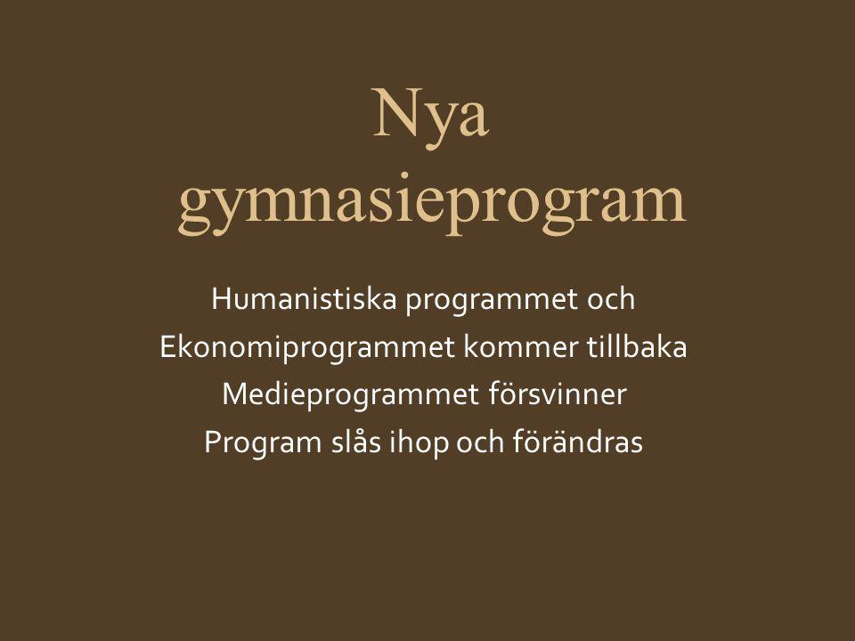 Nya gymnasieprogram Humanistiska programmet och Ekonomiprogrammet kommer tillbaka Medieprogrammet försvinner Program slås ihop och förändras