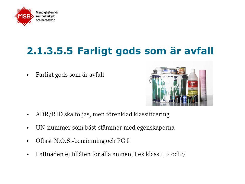 2.1.3.5.5 Farligt gods som är avfall •Farligt gods som är avfall •ADR/RID ska följas, men förenklad klassificering •UN-nummer som bäst stämmer med ege