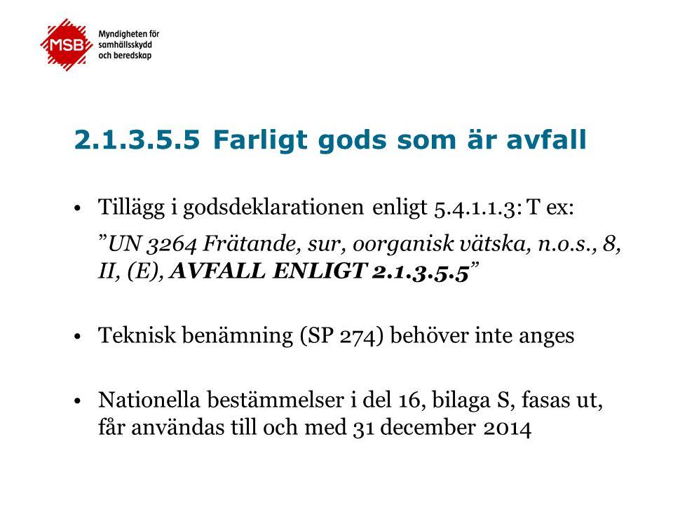 """2.1.3.5.5 Farligt gods som är avfall •Tillägg i godsdeklarationen enligt 5.4.1.1.3: T ex: """"UN 3264 Frätande, sur, oorganisk vätska, n.o.s., 8, II, (E)"""