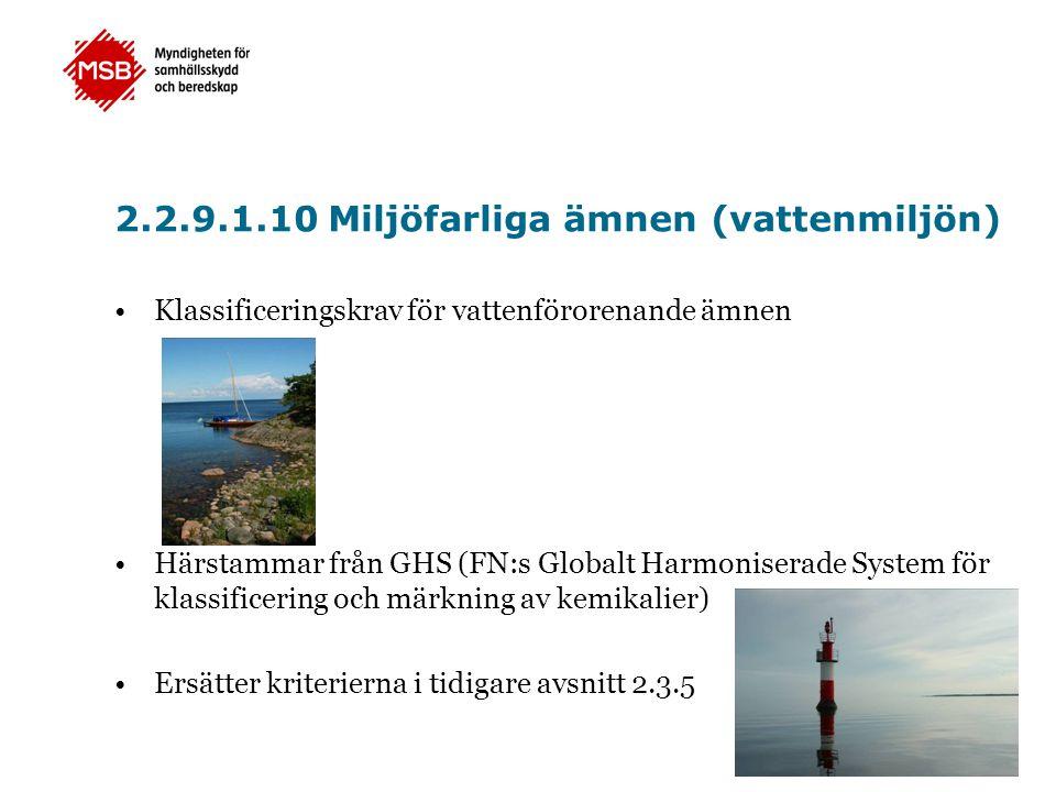 2.2.9.1.10 Miljöfarliga ämnen (vattenmiljön) •Klassificeringskrav för vattenförorenande ämnen •Härstammar från GHS (FN:s Globalt Harmoniserade System