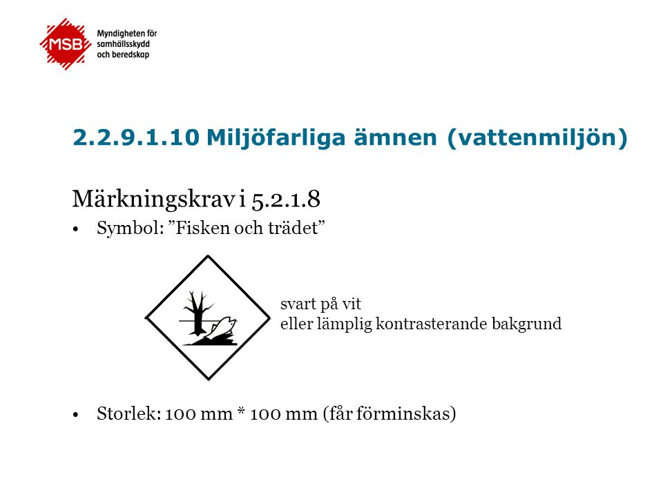 """2.2.9.1.10 Miljöfarliga ämnen (vattenmiljön) Märkningskrav i 5.2.1.8 •Symbol: """"Fisken och trädet"""" •Storlek: 100 mm * 100 mm (får förminskas) svart på"""
