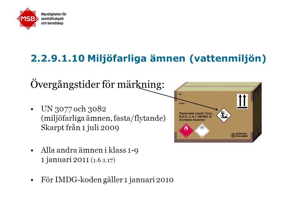 2.2.9.1.10 Miljöfarliga ämnen (vattenmiljön) Övergångstider för märkning: •UN 3077 och 3082 (miljöfarliga ämnen, fasta/flytande) Skarpt från 1 juli 20