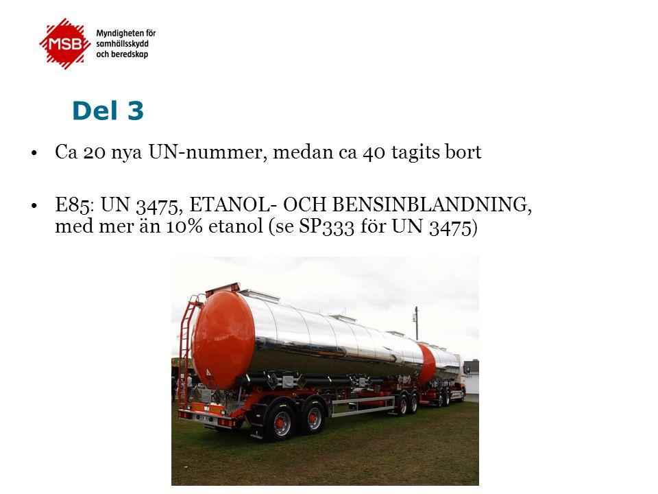 Del 3 •Ca 20 nya UN-nummer, medan ca 40 tagits bort •E85 : UN 3475, ETANOL- OCH BENSINBLANDNING, med mer än 10% etanol (se SP333 för UN 3475 )