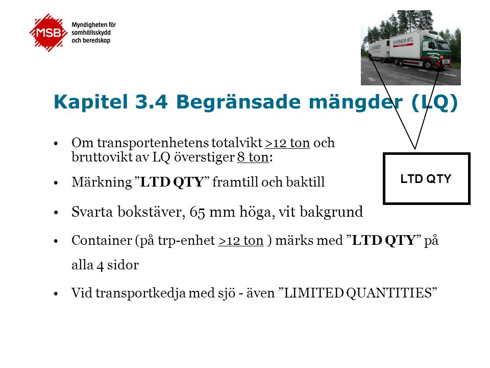 """Kapitel 3.4 Begränsade mängder (LQ) •Om transportenhetens totalvikt >12 ton och bruttovikt av LQ överstiger 8 ton: •Märkning """"LTD QTY"""" framtill och ba"""