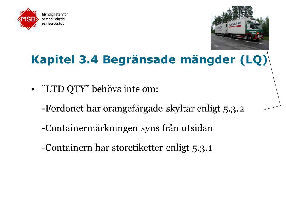 """Kapitel 3.4 Begränsade mängder (LQ) •""""LTD QTY"""" behövs inte om: -Fordonet har orangefärgade skyltar enligt 5.3.2 -Containermärkningen syns från utsidan"""