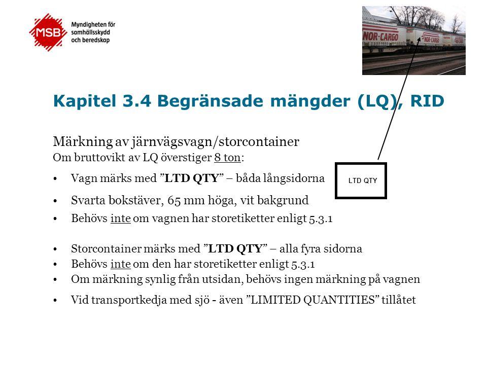 """Kapitel 3.4 Begränsade mängder (LQ), RID Märkning av järnvägsvagn/storcontainer Om bruttovikt av LQ överstiger 8 ton: •Vagn märks med """"LTD QTY"""" – båda"""