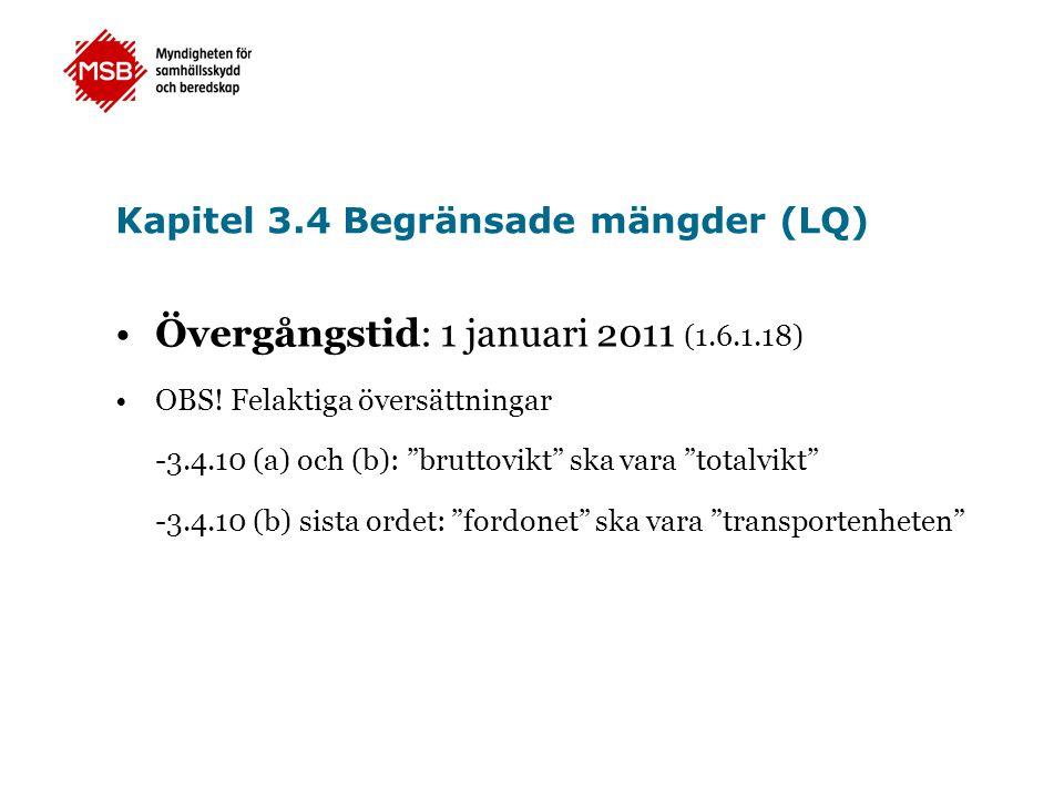 """Kapitel 3.4 Begränsade mängder (LQ) •Övergångstid: 1 januari 2011 (1.6.1.18) •OBS! Felaktiga översättningar -3.4.10 (a) och (b): """"bruttovikt"""" ska vara"""