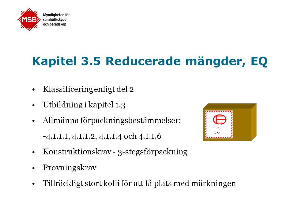 Kapitel 3.5 Reducerade mängder, EQ •Klassificering enligt del 2 •Utbildning i kapitel 1.3 •Allmänna förpackningsbestämmelser: -4.1.1.1, 4.1.1.2, 4.1.1