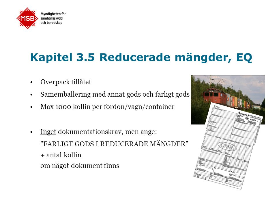 Kapitel 3.5 Reducerade mängder, EQ •Overpack tillåtet •Samemballering med annat gods och farligt gods •Max 1000 kollin per fordon/vagn/container •Inge