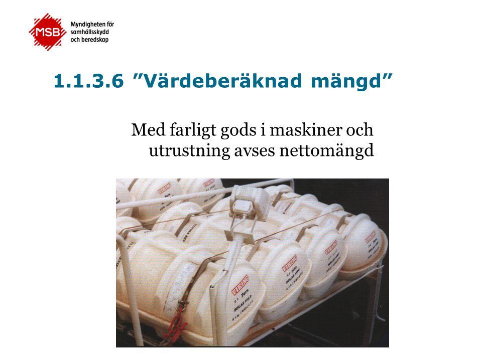 """1.1.3.6 """"Värdeberäknad mängd"""" Med farligt gods i maskiner och utrustning avses nettomängd"""