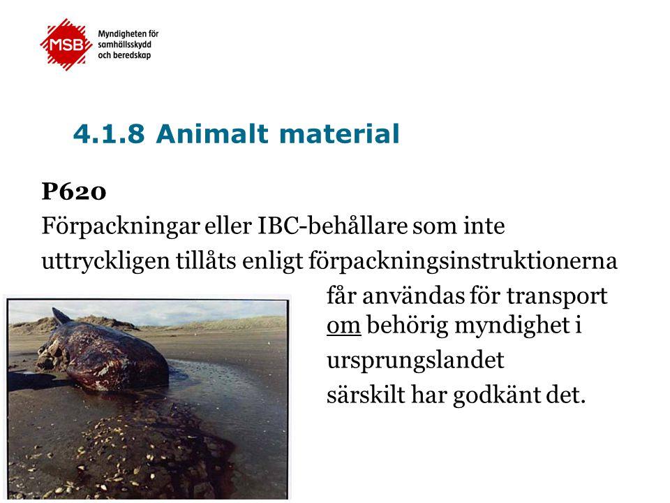 4.1.8 Animalt material P620 Förpackningar eller IBC-behållare som inte uttryckligen tillåts enligt förpackningsinstruktionerna får användas för transp