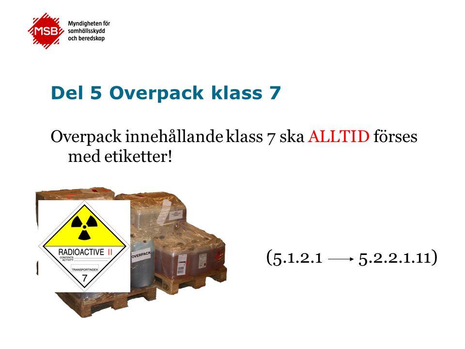 (5.1.2.1 5.2.2.1.11) Del 5 Overpack klass 7 Overpack innehållande klass 7 ska ALLTID förses med etiketter!
