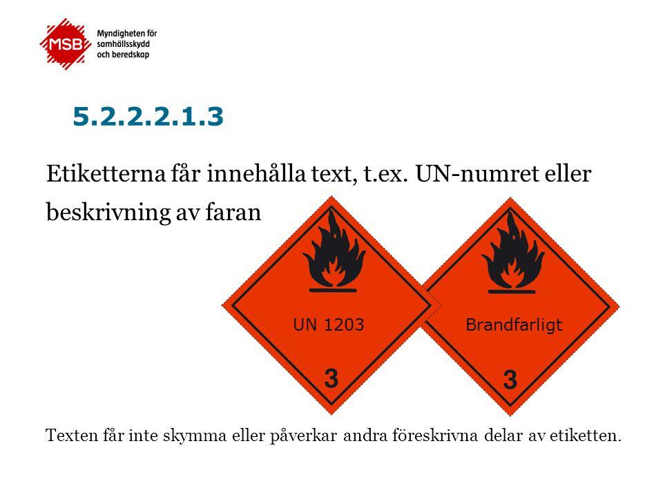 Etiketterna får innehålla text, t.ex. UN-numret eller beskrivning av faran Texten får inte skymma eller påverkar andra föreskrivna delar av etiketten.