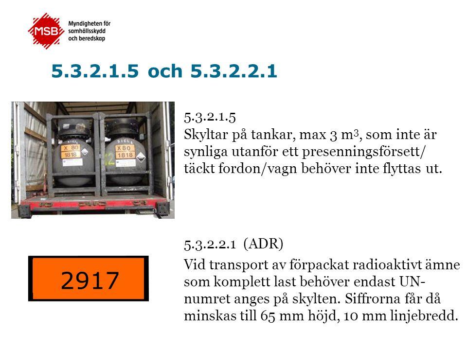 5.3.2.1.5 och 5.3.2.2.1 5.3.2.1.5 Skyltar på tankar, max 3 m 3, som inte är synliga utanför ett presenningsförsett/ täckt fordon/vagn behöver inte fly