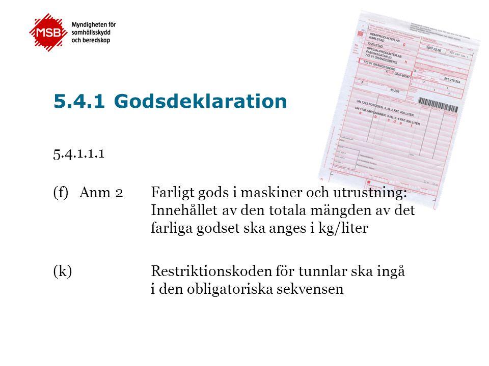 5.4.1 Godsdeklaration 5.4.1.1.1 (f) Anm 2 Farligt gods i maskiner och utrustning: Innehållet av den totala mängden av det farliga godset ska anges i k